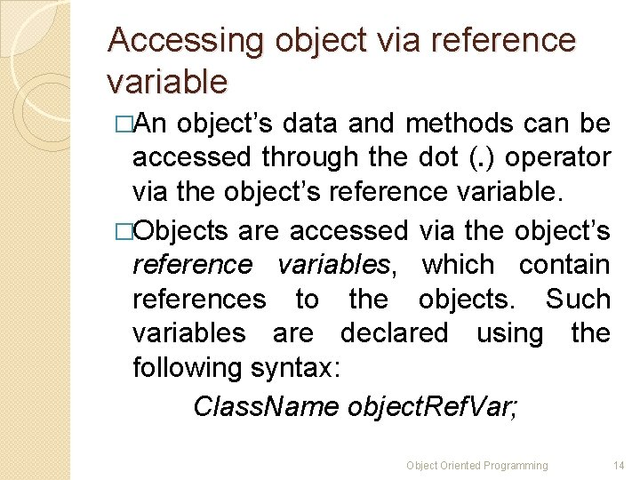 Accessing object via reference variable �An object's data and methods can be accessed through