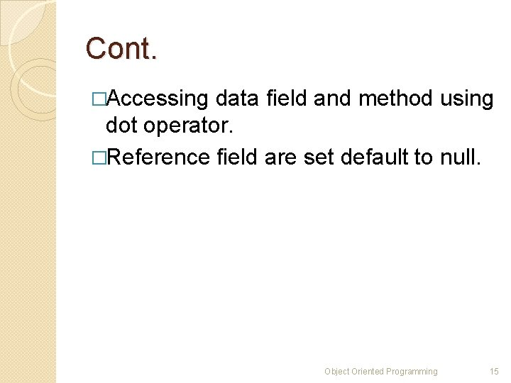Cont. �Accessing data field and method using dot operator. �Reference field are set default