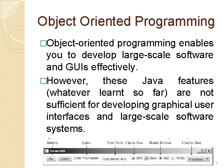 Object Oriented Programming �Object-oriented programming enables you to develop large-scale software and GUIs effectively.