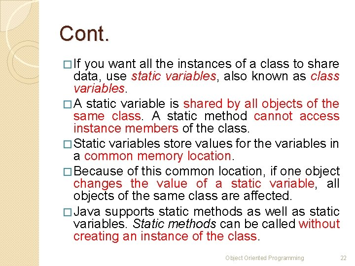 Cont. � If you want all the instances of a class to share data,