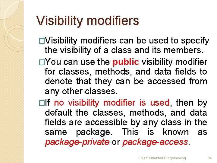 Visibility modifiers �Visibility modifiers can be used to specify the visibility of a class
