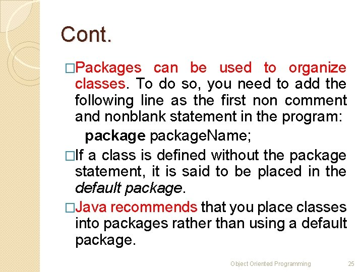 Cont. �Packages can be used to organize classes. To do so, you need to