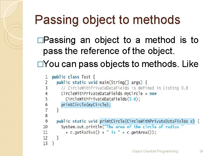 Passing object to methods �Passing an object to a method is to pass the