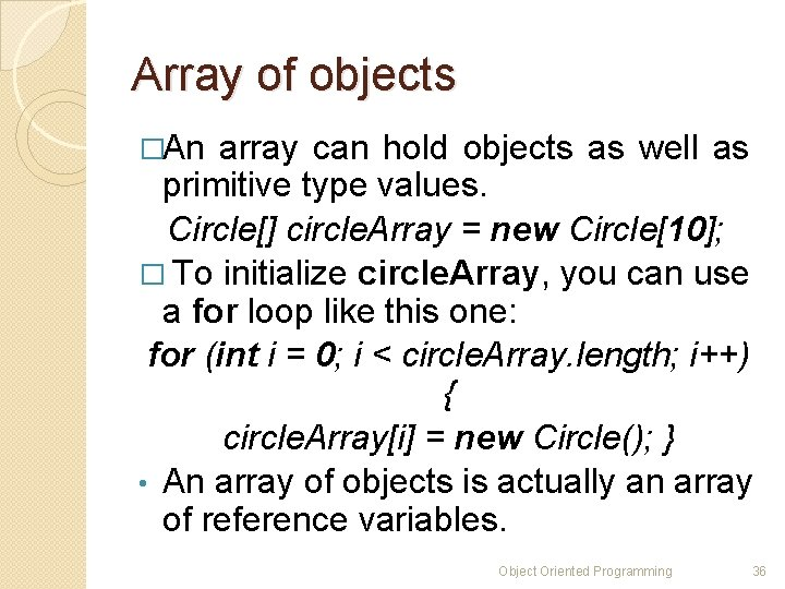 Array of objects �An array can hold objects as well as primitive type values.