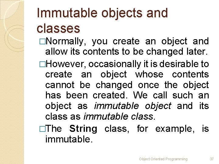Immutable objects and classes �Normally, you create an object and allow its contents to
