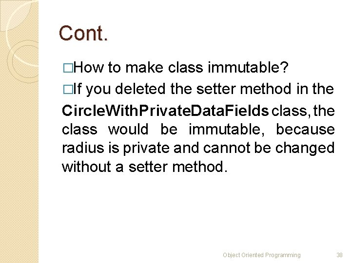 Cont. �How to make class immutable? �If you deleted the setter method in the