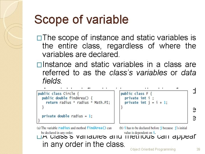Scope of variable �The scope of instance and static variables is the entire class,