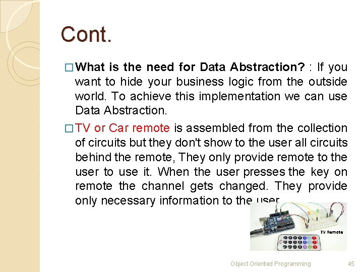 Cont. � What is the need for Data Abstraction? : If you want to