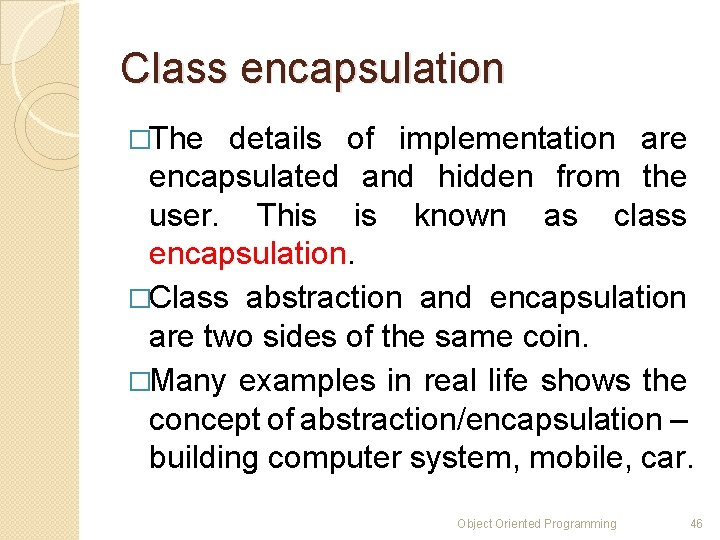 Class encapsulation �The details of implementation are encapsulated and hidden from the user. This