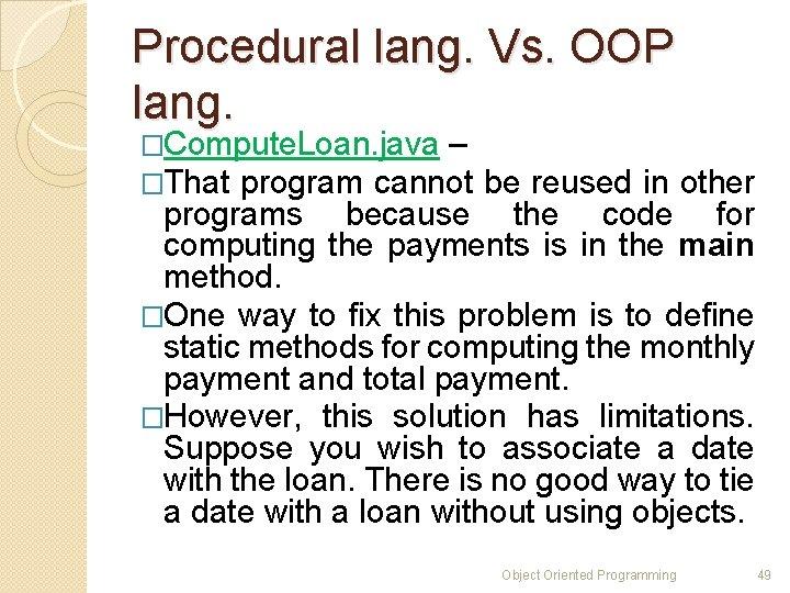 Procedural lang. Vs. OOP lang. �Compute. Loan. java – �That program cannot be reused
