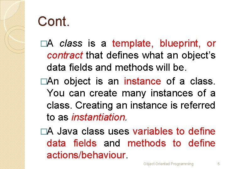 Cont. �A class is a template, blueprint, or contract that defines what an object's