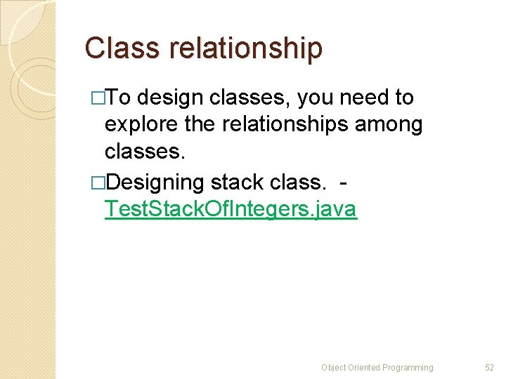 Class relationship �To design classes, you need to explore the relationships among classes. �Designing