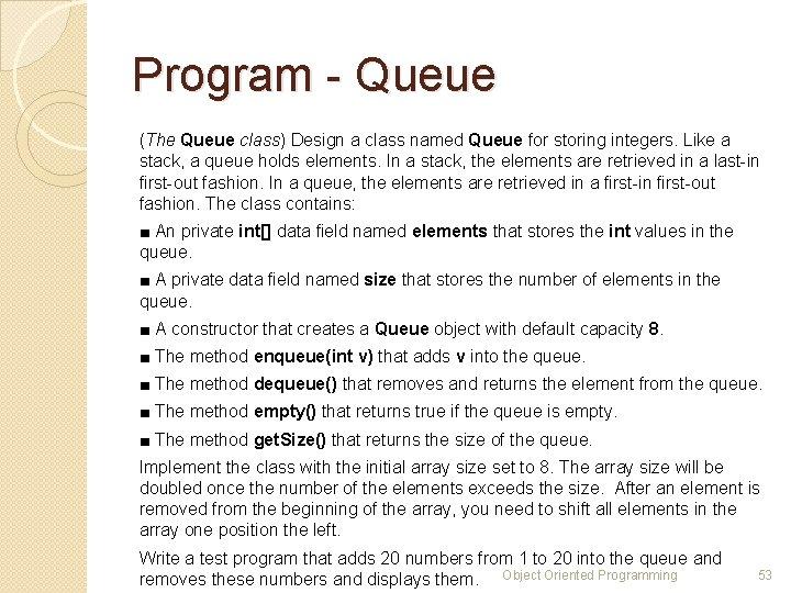 Program - Queue (The Queue class) Design a class named Queue for storing integers.