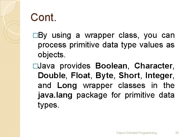 Cont. �By using a wrapper class, you can process primitive data type values as