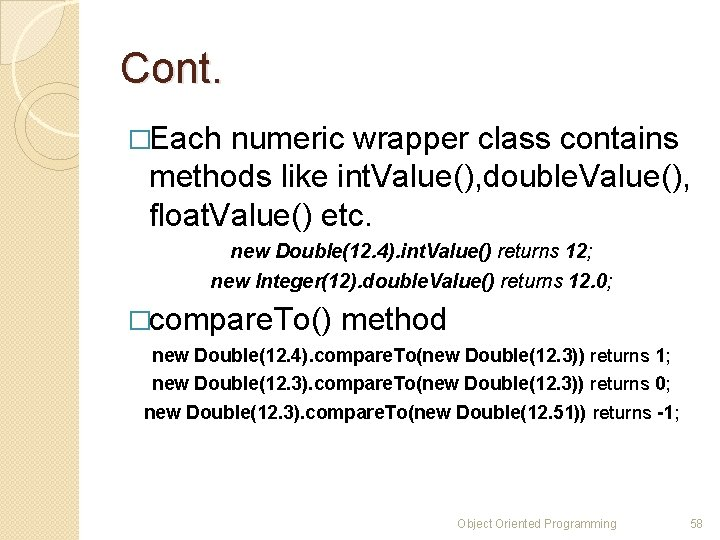 Cont. �Each numeric wrapper class contains methods like int. Value(), double. Value(), float. Value()