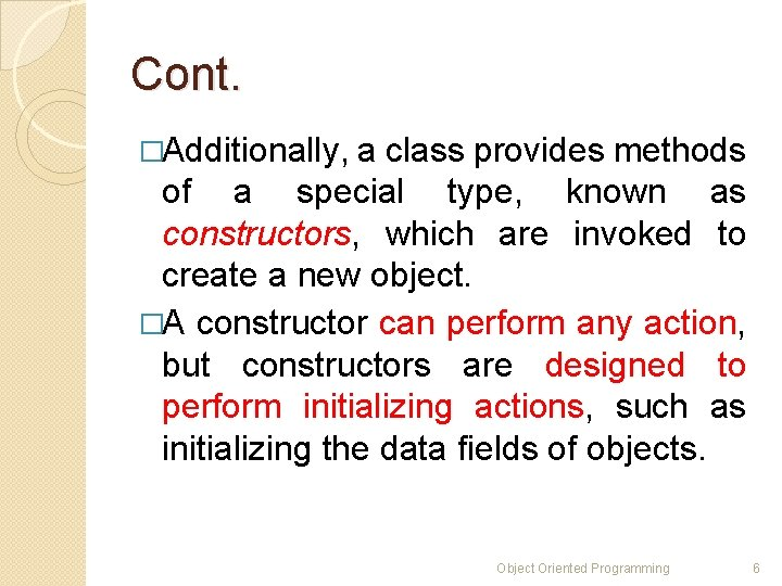 Cont. �Additionally, a class provides methods of a special type, known as constructors, which