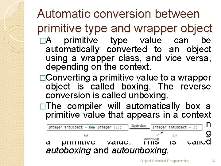 Automatic conversion between primitive type and wrapper object �A primitive type value can be