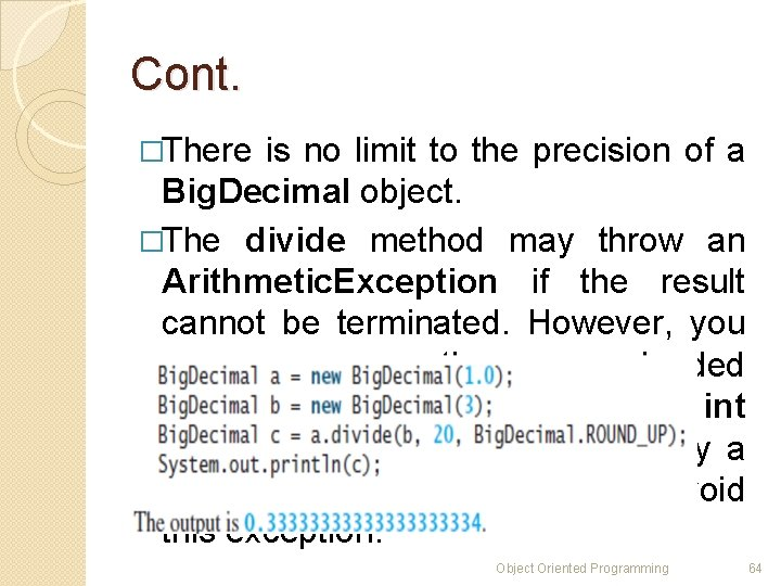 Cont. �There is no limit to the precision of a Big. Decimal object. �The