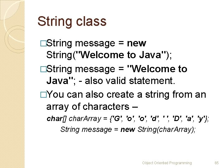 """String class �String message = new String(""""Welcome to Java""""); �String message = """"Welcome to"""