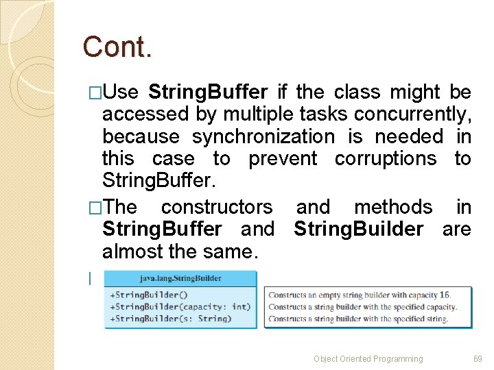 Cont. �Use String. Buffer if the class might be accessed by multiple tasks concurrently,