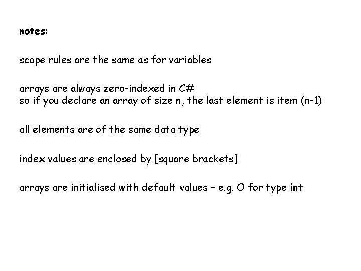 notes: scope rules are the same as for variables arrays are always zero-indexed in
