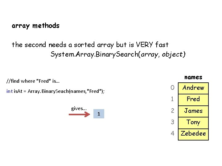 array methods the second needs a sorted array but is VERY fast System. Array.