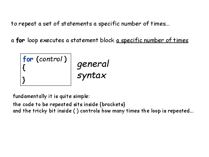 to repeat a set of statements a specific number of times. . . a
