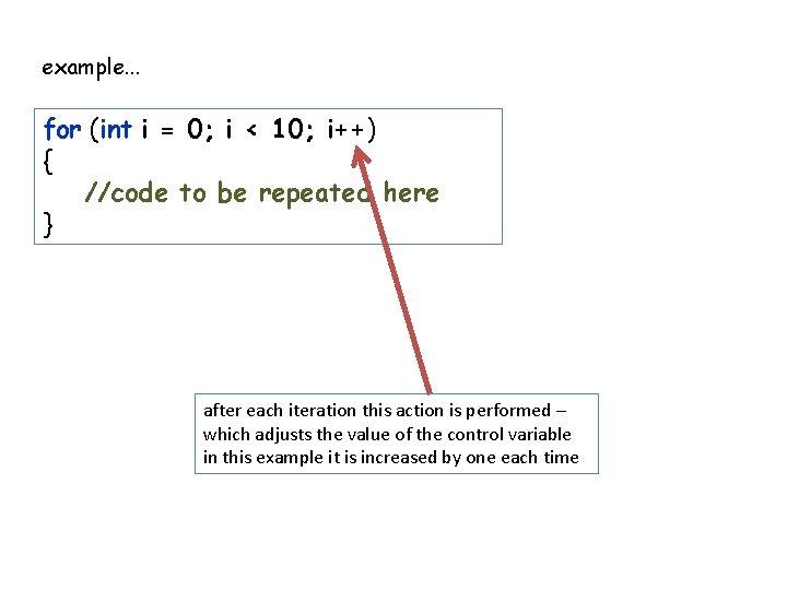 example. . . for (int i = 0; i < 10; i++) { //code