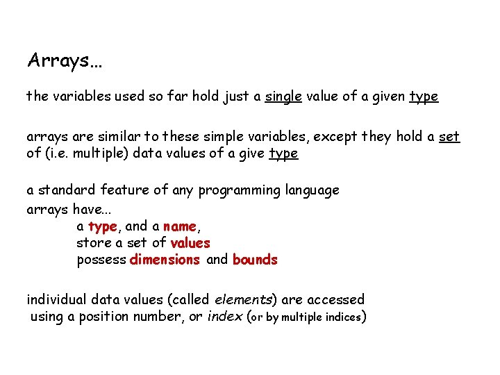 Arrays… the variables used so far hold just a single value of a given