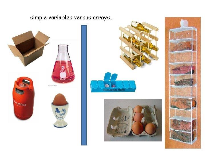 simple variables versus arrays. . .
