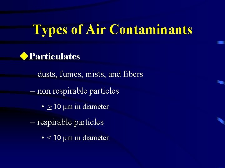 Types of Air Contaminants u. Particulates – dusts, fumes, mists, and fibers – non