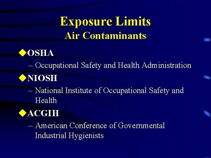 Exposure Limits Air Contaminants u. OSHA – Occupational Safety and Health Administration u. NIOSH