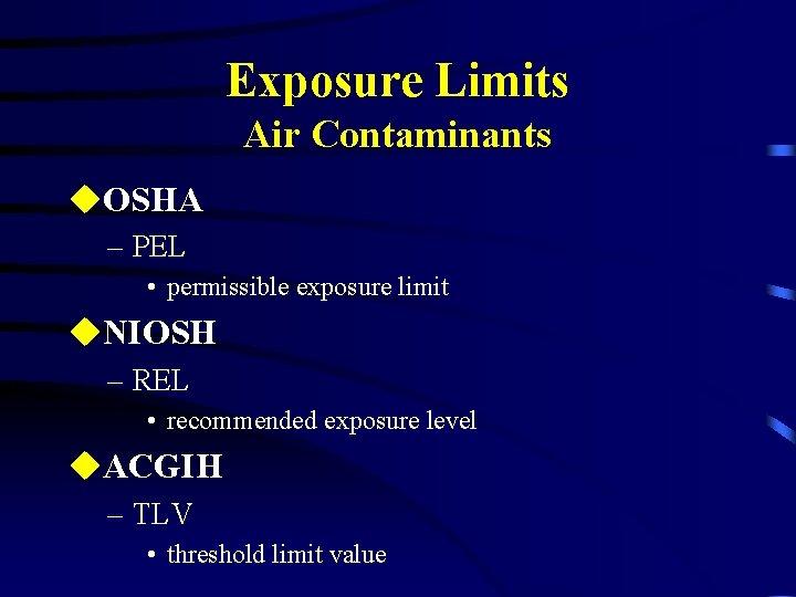 Exposure Limits Air Contaminants u. OSHA – PEL • permissible exposure limit u. NIOSH