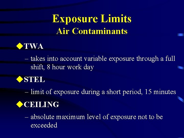 Exposure Limits Air Contaminants u. TWA – takes into account variable exposure through a