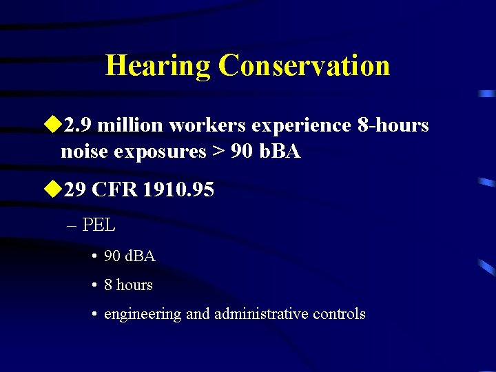 Hearing Conservation u 2. 9 million workers experience 8 -hours noise exposures > 90