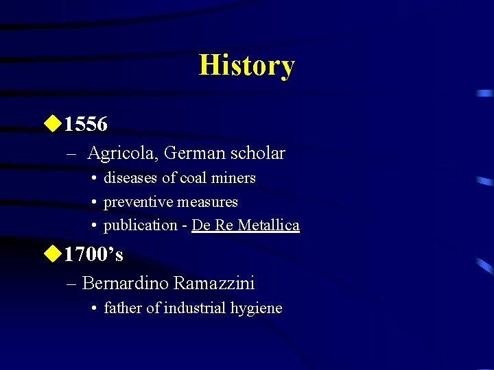 History u 1556 – Agricola, German scholar • diseases of coal miners • preventive