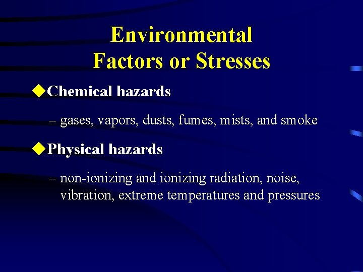 Environmental Factors or Stresses u. Chemical hazards – gases, vapors, dusts, fumes, mists, and