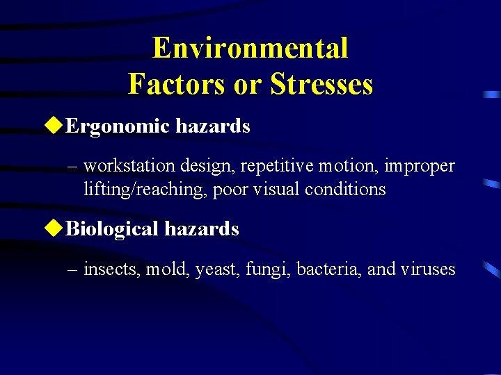 Environmental Factors or Stresses u. Ergonomic hazards – workstation design, repetitive motion, improper lifting/reaching,