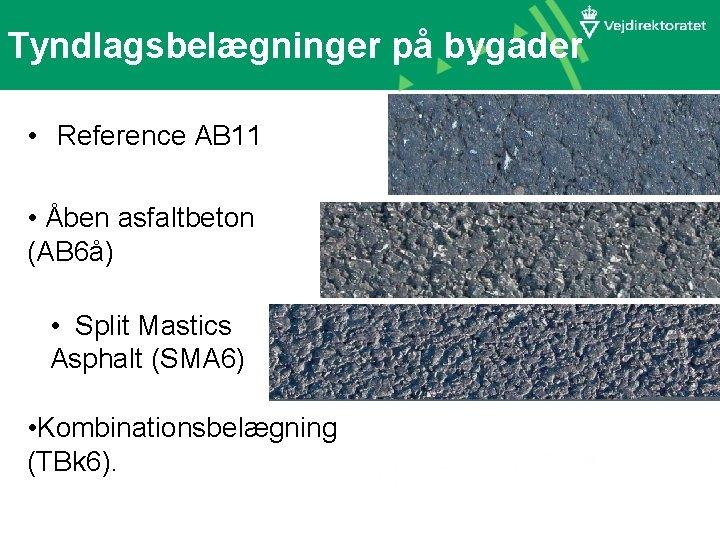 Tyndlagsbelægninger på bygader • Reference AB 11 • Åben asfaltbeton (AB 6å) • Split