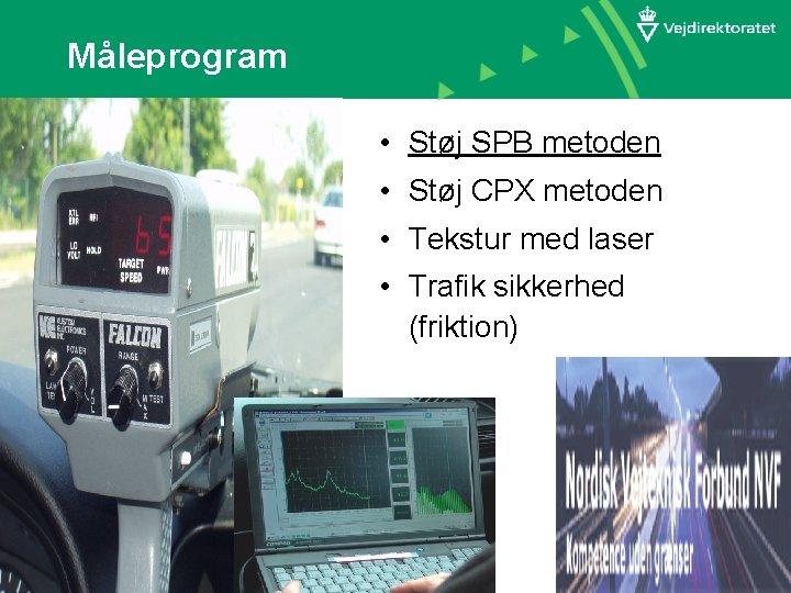Måleprogram • Støj SPB metoden • Støj CPX metoden • Tekstur med laser •
