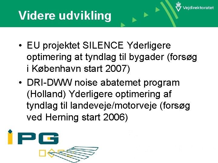 Videre udvikling • EU projektet SILENCE Yderligere optimering at tyndlag til bygader (forsøg i