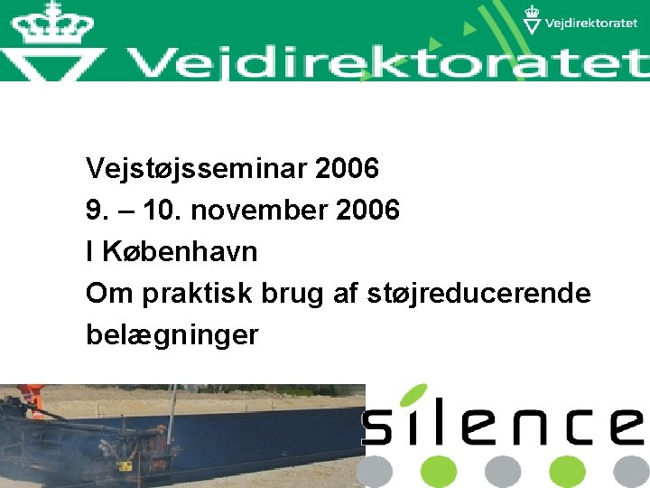 Vejstøjsseminar 2006 9. – 10. november 2006 I København Om praktisk brug af støjreducerende