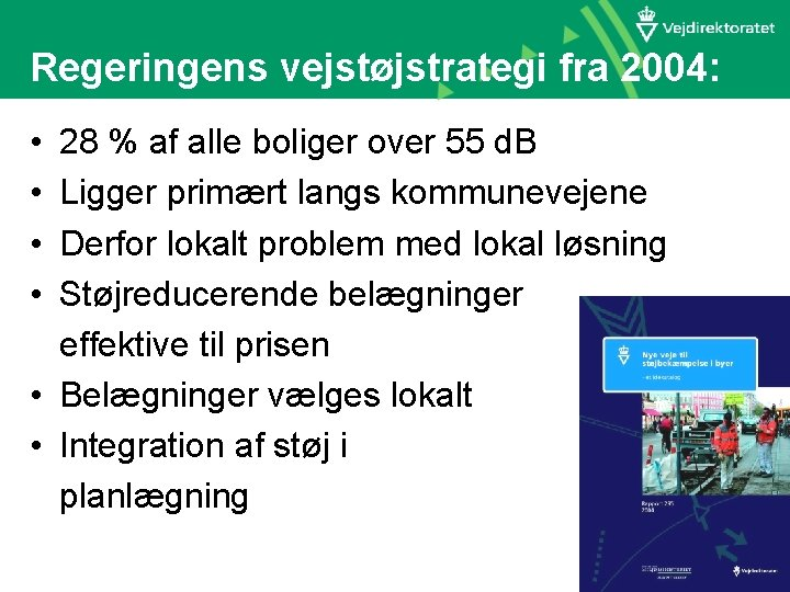 Regeringens vejstøjstrategi fra 2004: • • 28 % af alle boliger over 55 d.