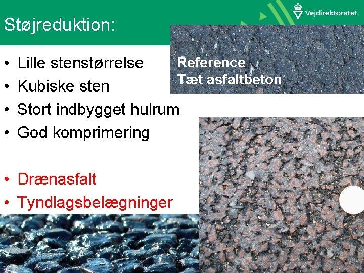 Støjreduktion: • • Reference Lille stenstørrelse Tæt asfaltbeton Kubiske sten Stort indbygget hulrum God
