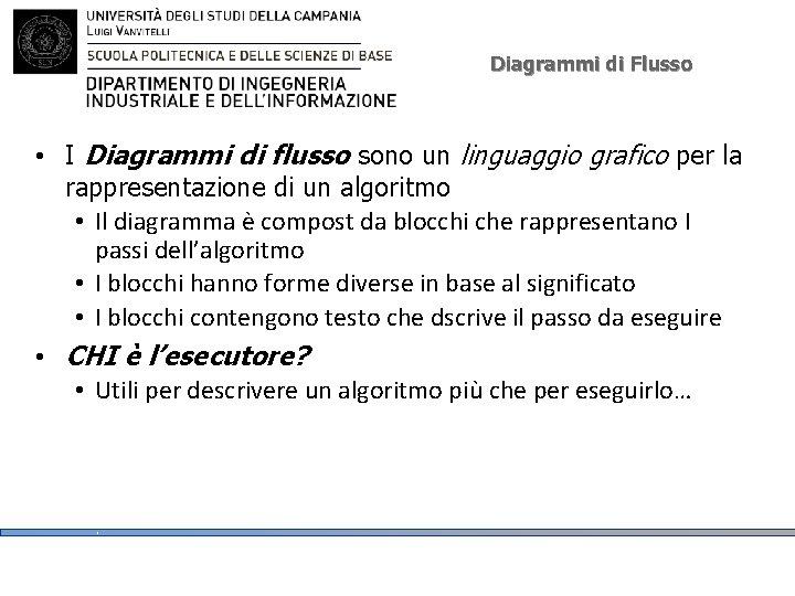 Diagrammi di Flusso • I Diagrammi di flusso sono un linguaggio grafico per la