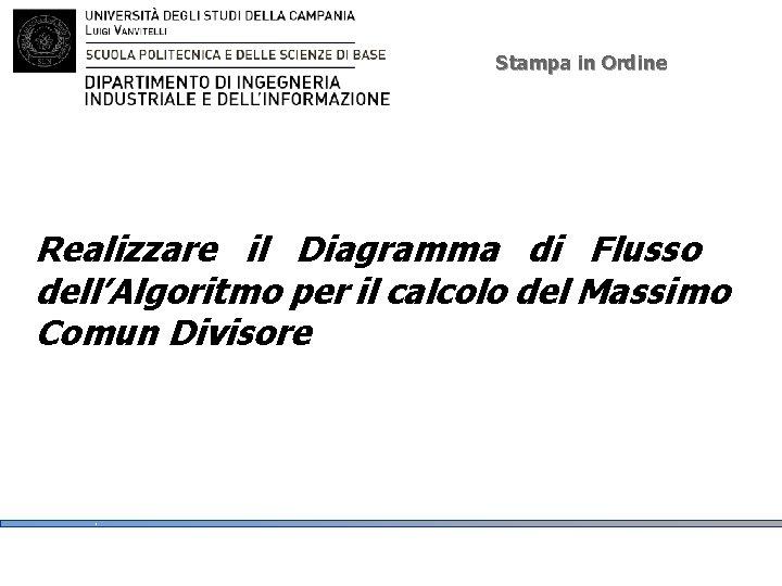 Stampa in Ordine Realizzare il Diagramma di Flusso dell'Algoritmo per il calcolo del Massimo