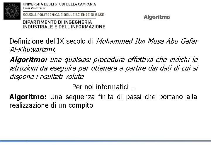 Algoritmo Definizione del IX secolo di Mohammed Ibn Musa Abu Gefar Al-Khuwarizmi: Algoritmo: una