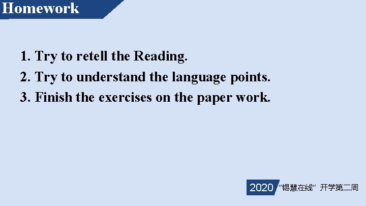 Homework 1. Try to retell the Reading. 2. Try to understand the language points.