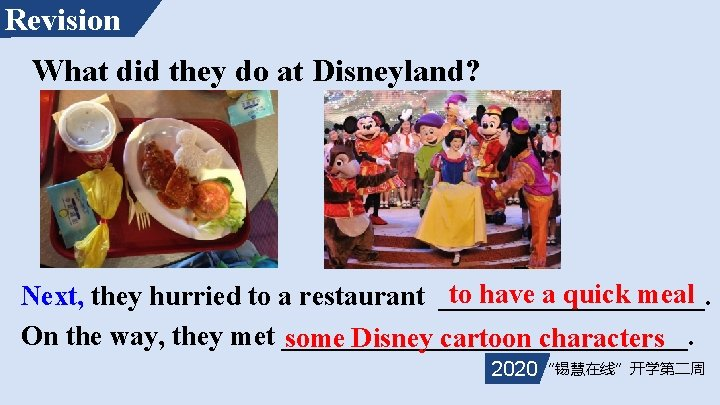 Revision What did they do at Disneyland? to have a quick meal Next, they