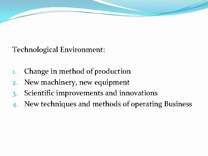 Technological Environment: 1. 2. 3. 4. Change in method of production New machinery, new
